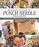 Beginner's Guide to Punch Needle Projects: 26 Accessories and Decorations to Embroider in Relief (Landauer) Step-by-Step…
