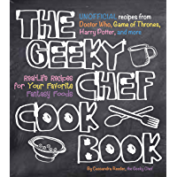 The Geeky Chef Cookbook: Real-Life Recipes for Your Favorite Fantasy Foods - Unofficial Recipes from Doctor Who, Game of…