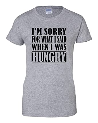 22719e8b4 Amazon.com: Womens I'm Sorry For What I Said When I Was Hungry Funny ...