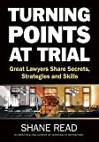 Turning Points at Trial: Great Lawyers Share