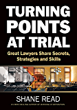 Turning Points at Trial: Great Lawyers Share Secrets, Strategies and Skills