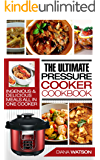 The Ultimate Pressure Cooker Cookbook: Ingenious & Delicious Meals All In One Cooker (3 Manuscripts: Instant Pot Cookbook + Instant Pot Electric Pressure ... + Instant Pot 50 Wicked Good Recipes)