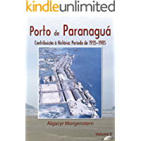 Porto de Paranaguá: Contribuição à História: 1935-1985 (Portos do Paraná Livro 2)