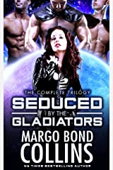 Seduced by the Gladiators (The Complete Trilogy): A Science Fiction Reverse Harem Romance Kindle Edition