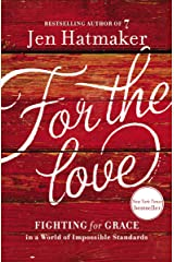 For the Love: Fighting for Grace in a World of Impossible Standards Kindle Edition