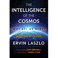 The Intelligence of the Cosmos: Why Are We Here? New Answers from the Frontiers...