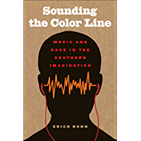 Sounding the Color Line: Music and Race in the Southern Imagination (The New Southern Studies Ser.) book cover