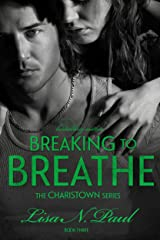 Breaking To Breathe (The Charistown Series Book 3)