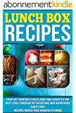 Lunch Box Recipes: Light Up Your Kids' Faces And Take Lunch To The Next Level With 49 Satisfying And Nutritious Lunch Box Recipes That Take Minutes to Make (English Edition)