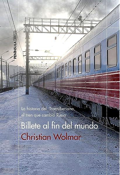 Billete al fin del mundo: La historia del Transiberiano, el tren ...