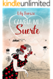 Cambia mi suerte (Libro 1) (Spanish Edition)