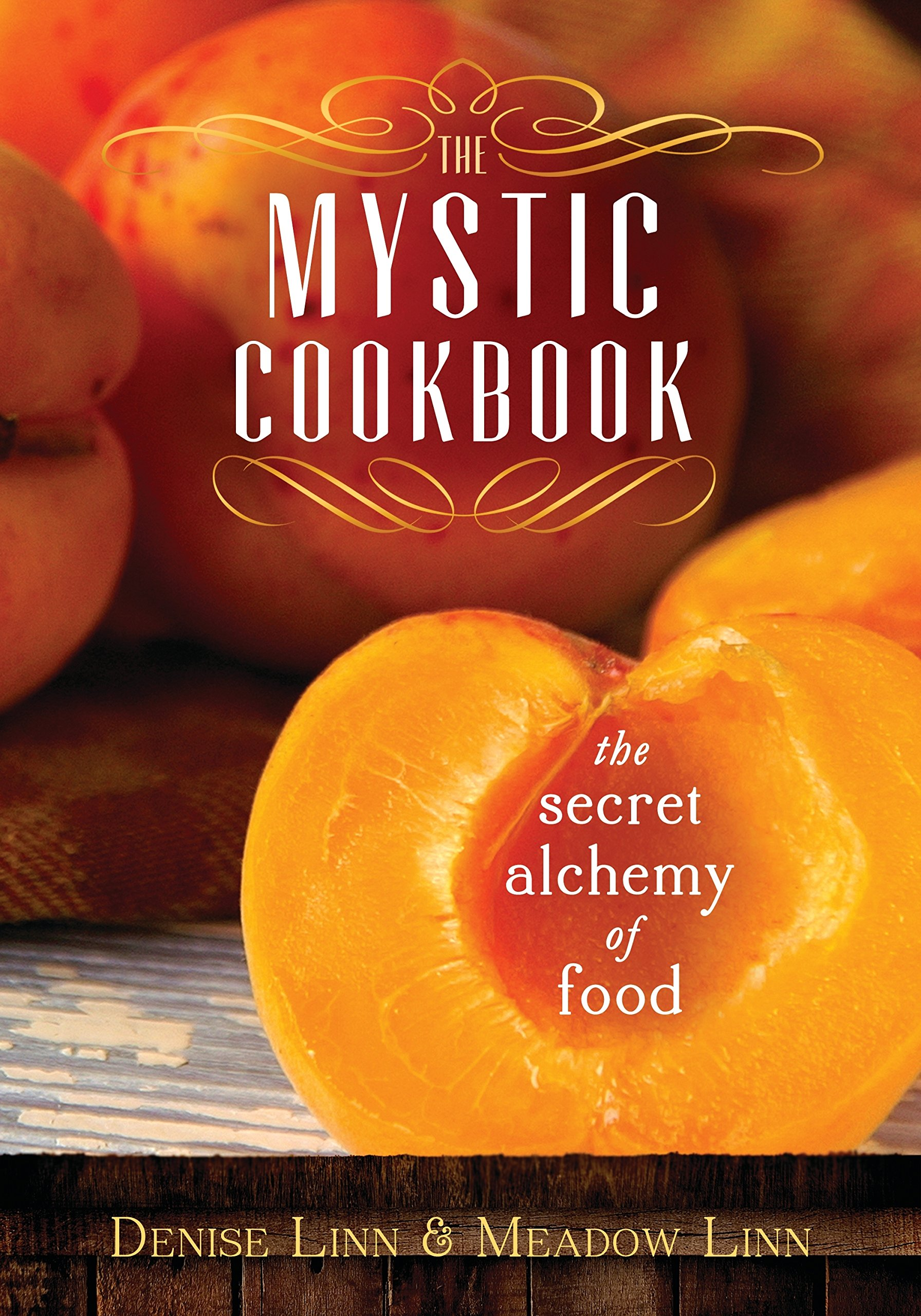The Mystic Cookbook The Secret Alchemy Of Food Denise Linn Meadow