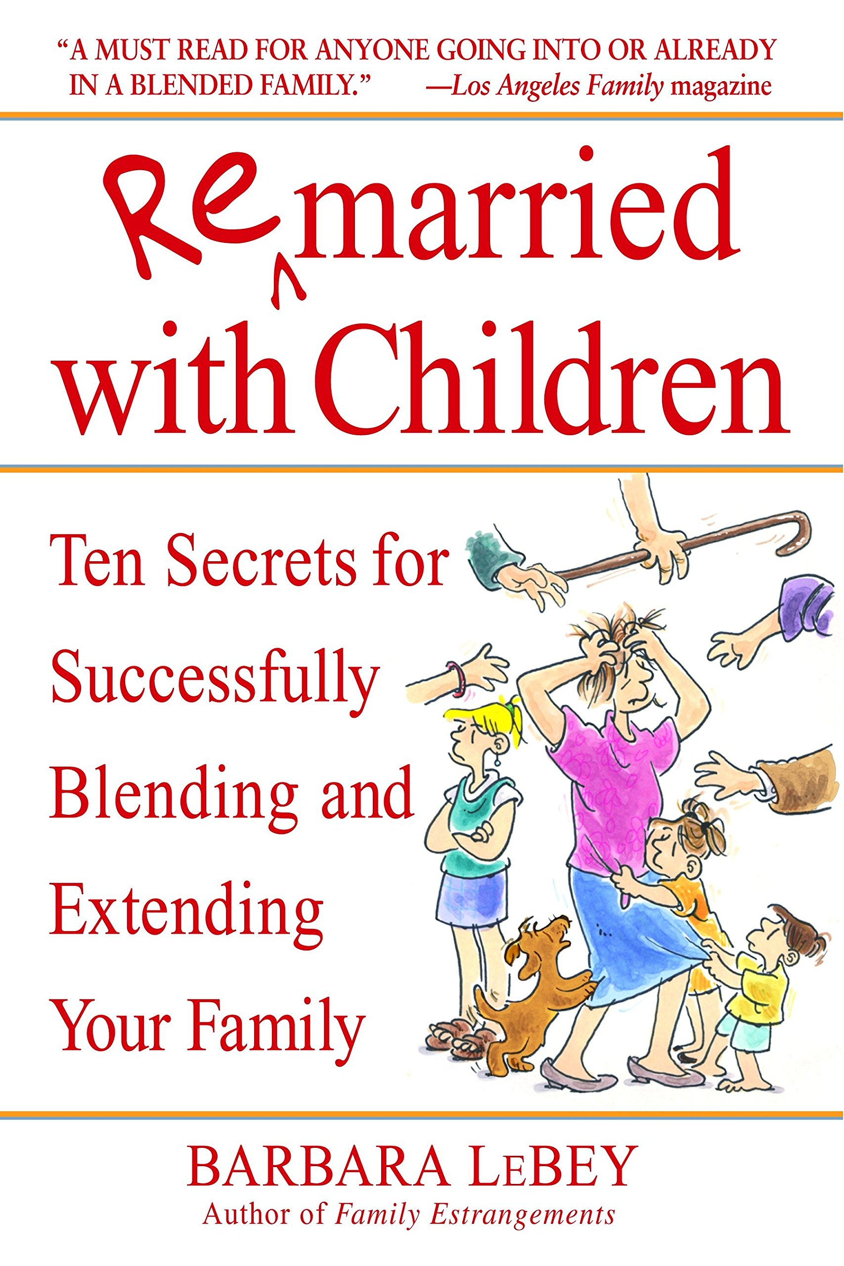 Remarried with Children: Ten Secrets for Successfully Blending and  Extending Your Family: Barbara LeBey: 9780553382006: Amazon.com: Books
