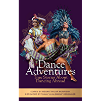 Dance Adventures: True Stories About Dancing Abroad (English Edition)