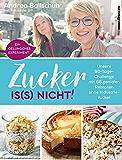 Zucker is(s) nicht!: Unsere 90-Tage-Challenge mit 66 genialen Rezepten ohne Industriezucker (German Edition)