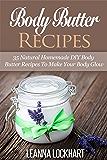 Body Butter Recipes: 35 Natural Homemade DIY Body Butter Recipes To Make Your Body Glow (DIY Beauty Collection) (English Edition)