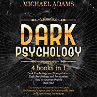 Dark Psychology - 4 Books in 1: The Definitive Communicative Guide to Persuade Anyone and Defend Yourself from Dark…