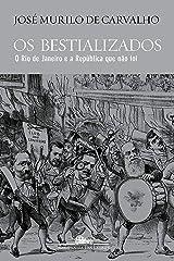 Os bestializados: O Rio de Janeiro e a República que não foi eBook Kindle