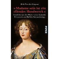 ' Madame sein ist ein ellendes Handwerck'. Liselotte von der Pfalz - eine deutsche Prinzessin am Hof des Sonnenkönigs