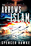 A spy novel in the Ari Cohen Series - Book1, Part 2 - The Arrows of Islam: An Espionage Thriller (The Ari Cohen Book 1)