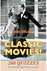 And You Thought You Knew Classic Movies! 200 Quizzes for Golden Age Movie Lovers Kindle Edition