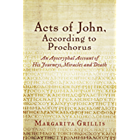 Acts of John, According to Prochorus: An Apocryphal Account of His Journeys, Miracles and Death [translated] (English…