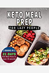 Keto Meal Prep For Lazy People: 2 Manuscripts In 1: Two 21-Day Ketogenic Meal Plans to Lose 15 Pounds (70 Delicious Keto Made Easy Recipes Plus Tips And ... In One Cookbook!) (Keto Laziness Book 3) Kindle Edition