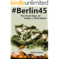 #Berlin45: The Final Days of Hitler's Third Reich (Hashtag Histories Book 1)
