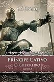 Príncipe Cativo. O Guerreiro