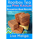 Rooibos Tea and Pink Kaolin Shampoo Bar Recipe (English Edition)