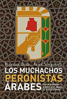 Los muchachos peronistas árabes: Los argentinos árabes y el apoyo al Justicialismo (Spanish Edition