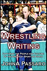 Wrestling Writing: Capturing the People and Culture of the Greatest Sport on Earth (The Wrestling Writing Singles Series Book 0) Kindle Edition