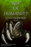 Rise of Humanity: Book 2 - Arc Two, The Wild World