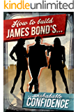 How To Build James Bond's Unshakable Confidence (James Bond's Lifestyle)