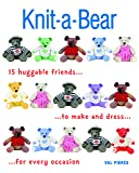 Knit-a-Bear: 15 huggable friends to make and