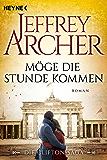 Möge die Stunde kommen: Die Clifton Saga 6 - Roman (Die Clifton-Saga) (German Edition)
