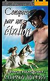 Romance paranormale: Conquise par un étalon (Cheval métamorphe Mariage par correspondance) (New Adult et roman d'amour adolescente)