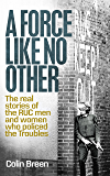 A Force Like No Other: The real stories of the RUC men and women who policed the Troubles