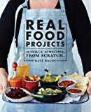 Real Food Projects: 30 skills. 46 recipes. From scratch.