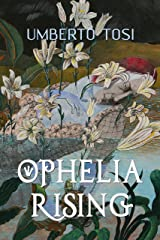 Ophelia Rising: ...we know what we are, but know not what we may be Kindle Edition