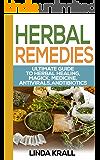 Herbal Remedies: The Ultimate Guide to Herbal Healing and Essential oils ( Antivirals,Antibiotics,Alternative Medicine Book 2)