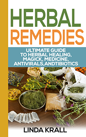 Herbal Remedies: Guide to Herbal Healing and Essential oils (Teas; Tonics;Oils Book 2)