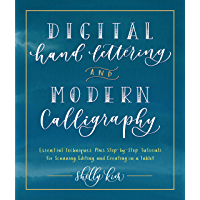 Digital Hand Lettering and Modern Calligraphy:Essential Techniques Plus Step-by-Step Tutorials for Scanning, Editing, and Creating on a Tablet