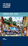 The Working with Color (Urban Sketching Handbook): Techniques for Using Watercolor and Color Media on the Go