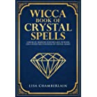 Wicca Book of Crystal Spells: A Book of Shadows for Wiccans, Witches, and Other Practitioners of Crystal Magic (Wicca Spell B
