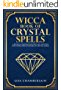 Wicca Book of Crystal Spells: A Book of Shadows for Wiccans, Witches, and Other Practitioners of Crystal Magic (Wiccan Spells 3) (English Edition)