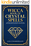 Wicca Book of Crystal Spells: A Book of Shadows for Wiccans, Witches, and Other Practitioners of Crystal Magic (Wiccan…