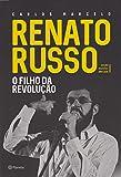 Renato Russo. O Filho da Revolução
