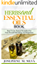 Herbs And Essential Oils Book: Easy To Use Natural Remedies For Your Overall Well-Being And Happiness
