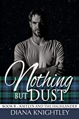 Nothing but Dust (Kaitlyn and the Highlander Book 8) Kindle Edition